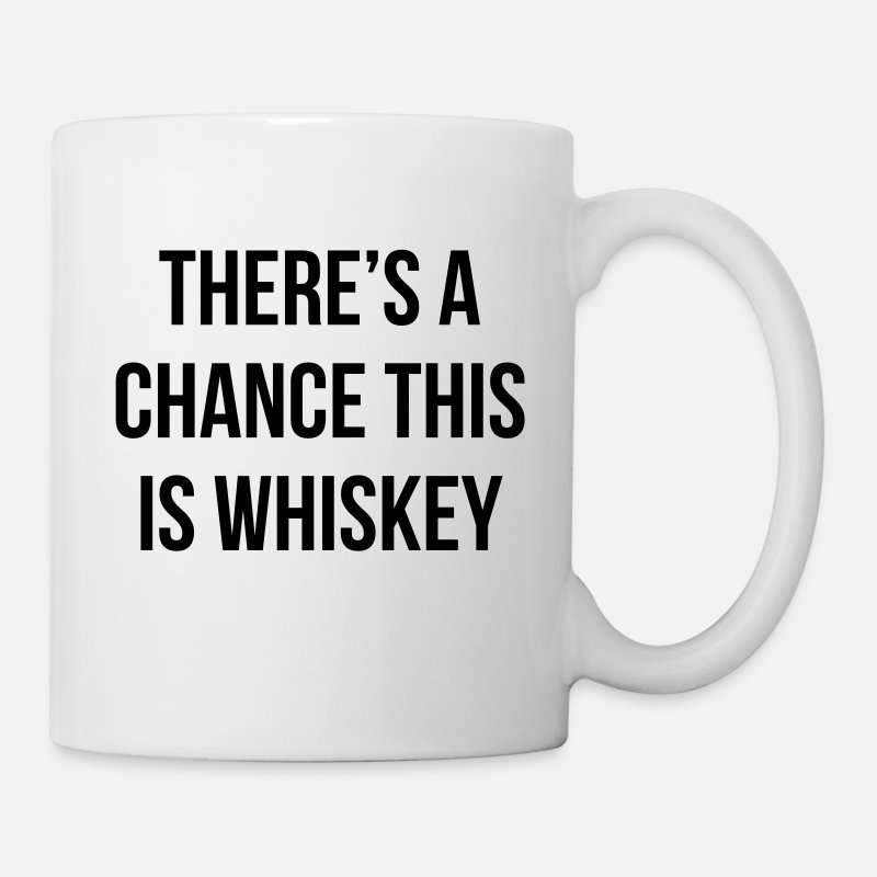Chance Mugs & Drinkware - There's a chance this is whiskey - Mug white