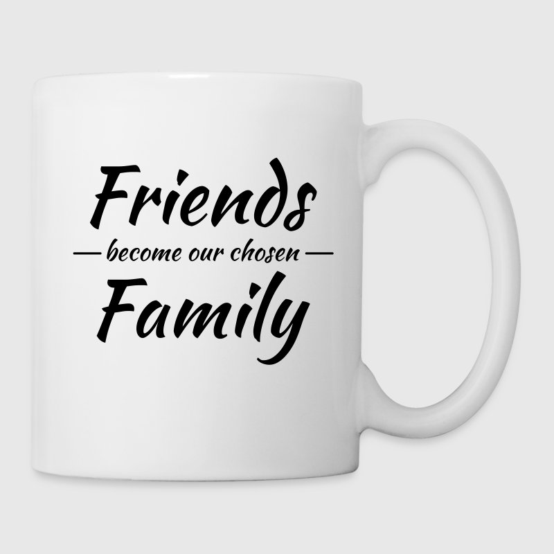 Friends become our chosen family - Tasse