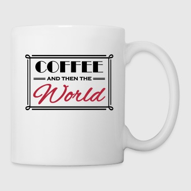 Coffee and then the world - Kubek