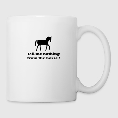denglisch tell me nothing from the horse - Tasse