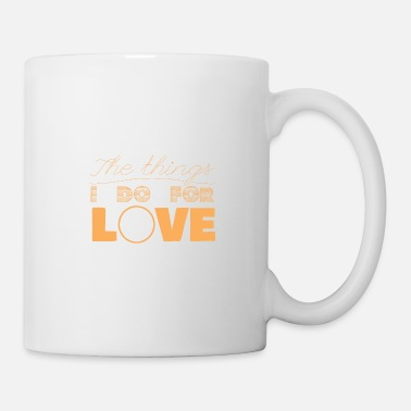 The Gameslave The things I do for love, gift, gift idea - Mug