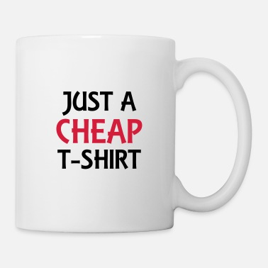 Household Just a cheap T-Shirt - Mug