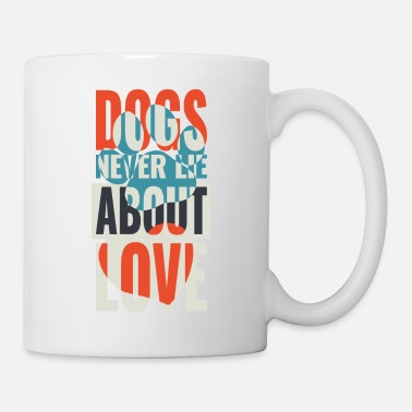 DOGS NEVER LIE ABOUT LOVE - Tasse