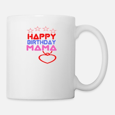Happy Birthday Happy Birthday Mama - Tasse