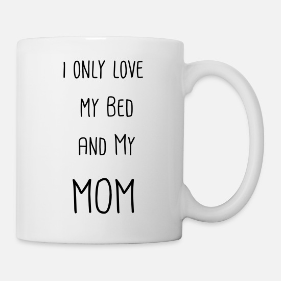 Read Mugs & Drinkware - i only love my bed and my mom - Mug white