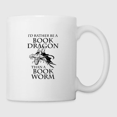 I'd Rather Be A Book Dragon Than A Book Worm - Tasse