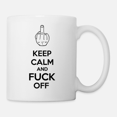 Fuck Off Keep Calm And Fuck Off - Mug