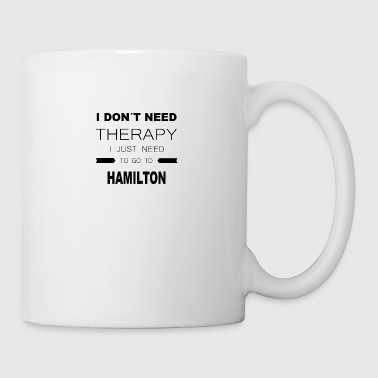 i dont need therapy i just need to go to HAMILTO - Tasse