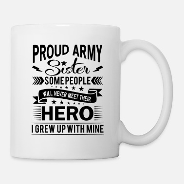 For Proud Army Sister their hero i grew up with mine - Tasse