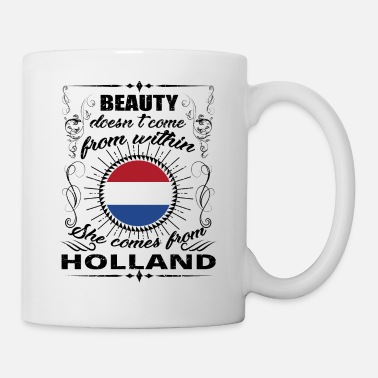 Holland Beauty comes from princess HOLLAND queen geschenk - Tasse