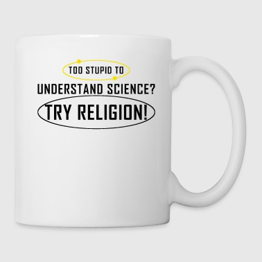 Too stupid for science? Religion! atheism - Mug