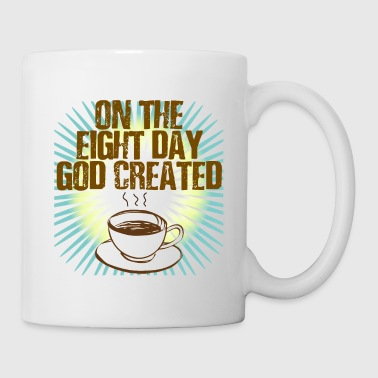 On the Eight Day God created Coffee - Tasse
