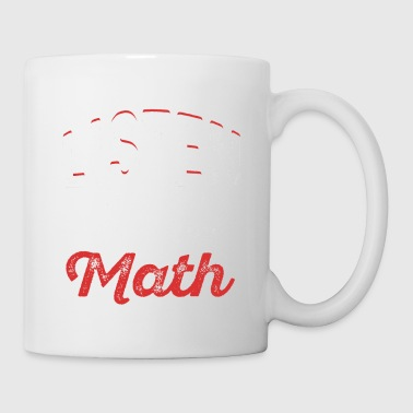 If You Want Me To Listen To You Talk About Math - Mug