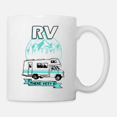 Caravan Caravan TShirt Funny saying RV There Yet Gift - Mug