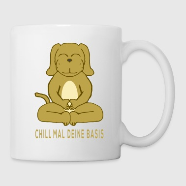 Meditierender Hund Chill mal deine Basis - Tasse