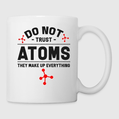 Molekül Chemie - Do Not Trust Atoms. They Make Up Everythi - Tasse