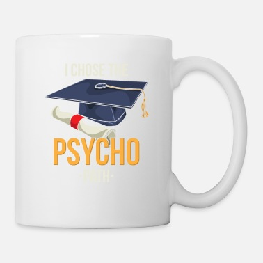 Schizophrenic I Chose The Psycho Path Psychologist Psychology - Mug