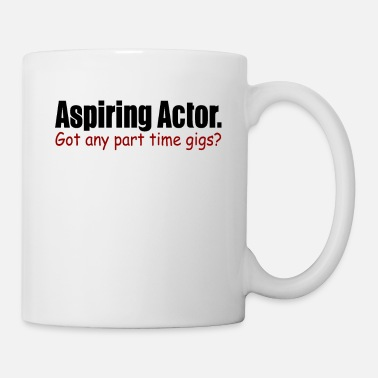 Quote Aspiring Actor Got Any Part Time Gigs - Mug