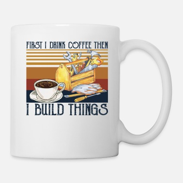 Gym First I Drink Coffee Then I Build Things T Shirt - Mug