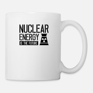 Nuclear power is the future Nuclear power Nuclear power - Mug
