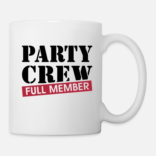 Party Crew Full Member Funny Drinking Quotes Mug Spreadshirt