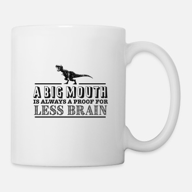 A big Mouth is always a proof for less Brain - Tasse