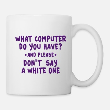 Omg what computer do you have - Tasse