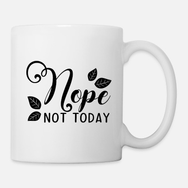 Miscellaneous Nope not today - Mug