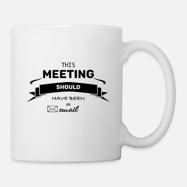 Meeting This meeting should have been an email Geschenk - Tasse