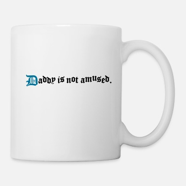 Amusing daddy is not amused  - Mug