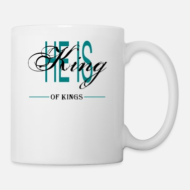 King HE IS KING OF KINGS - Mug