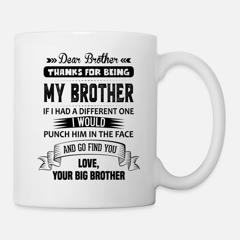 Brother Mugs & Drinkware - Thanks For Being My Brother, Your Big Brother - Mug white