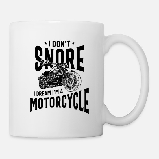 Joke Mugs & Drinkware - I Don't Snore I Dream I'm a Motorcycle - Mug white