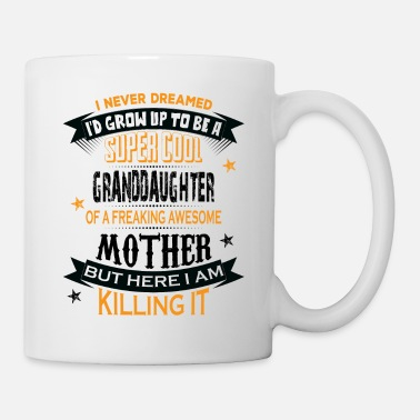 Grow Super Cool Granddaughter Of A Freaking Awesome - Mug