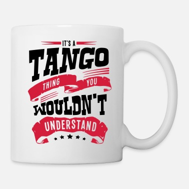 Tango its a tango thing you wouldnt understand - Mug