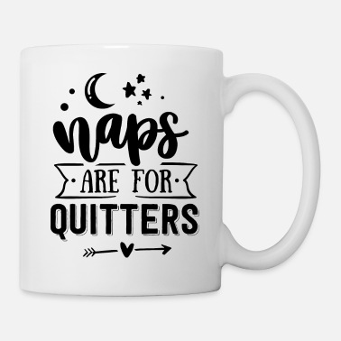 Naps are for quitters - Tasse