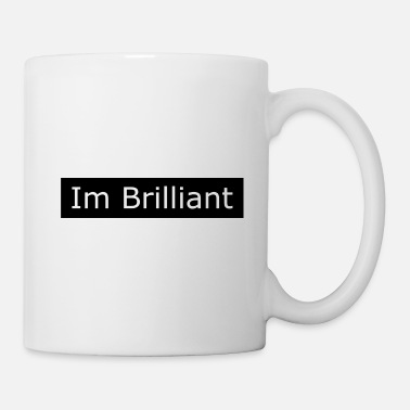 Brilliant Im brilliant - Tasse