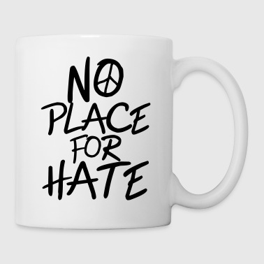 No Place for Hate - Anti War - Anti Racism - Tasse