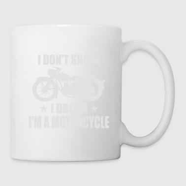 i don't snore i dream i'm a motorcycle - Tasse