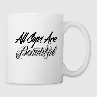 All Cops are Beautiful - Tasse