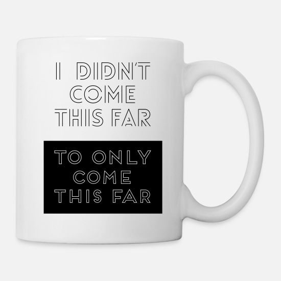 Yogi Mugs & Drinkware - I DIND'T COME THIS FAR Gift Startup Sports - Mug white