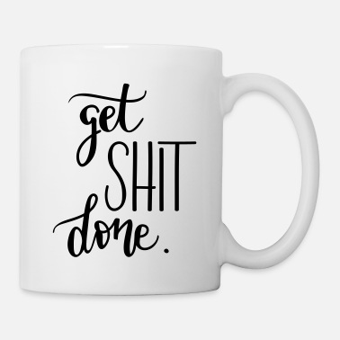 Your mantra at work: Get Shit Done - Mug