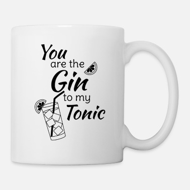 Saufen Gin Tonic Spruch You are the gin to my tonic schw - Tasse