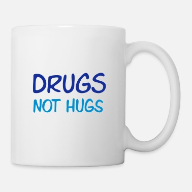 Humor drugs not hugs - Tasse