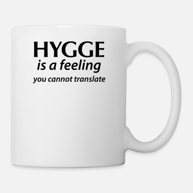 Scandinavia Hygge is a Feeling You can not translate happiness Yes! - Mug