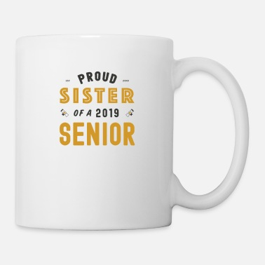Graduation Party Proud Sister Of A 2019 Senior, Graduation 2019 - Mug