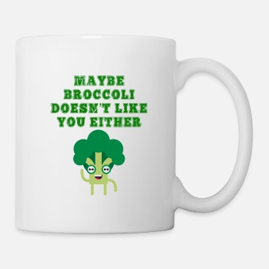 Maybe Broccoli Doesnt Like You Either Funny Maybe Broccoli Doesn't Like You Either - Mug
