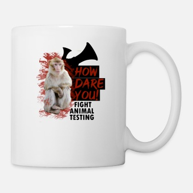 Tierversuche fight animal testing - how dare you! - Tasse
