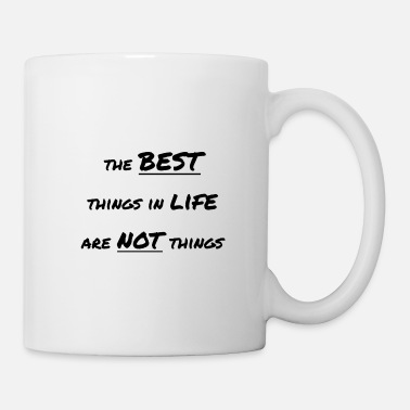 Thing Best Things In Life Are Not Things - Mug