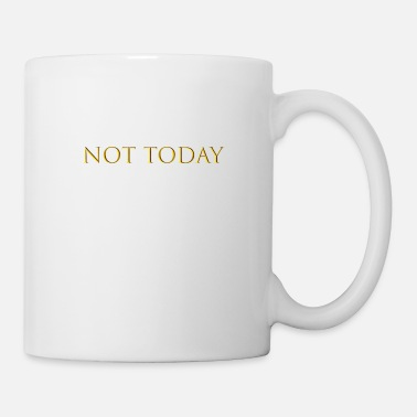 Today Not today - Mug